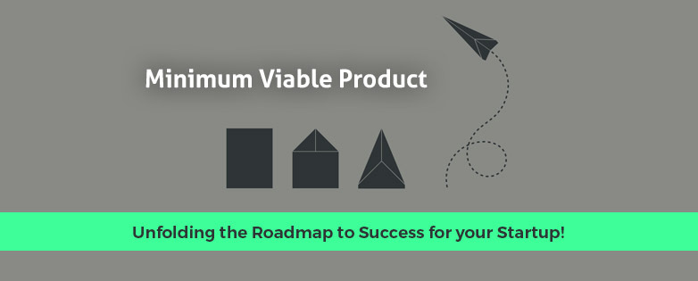 MVP: Unfolding the Roadmap to Success for your Startup!