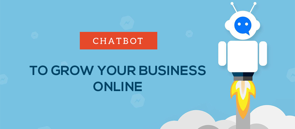 How Chatbots Help Grow Your Business and Augment Profit