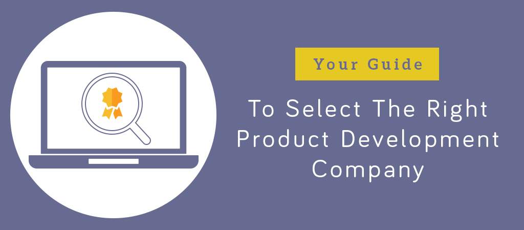 Your Guide for Selecting the Right Product Development Company