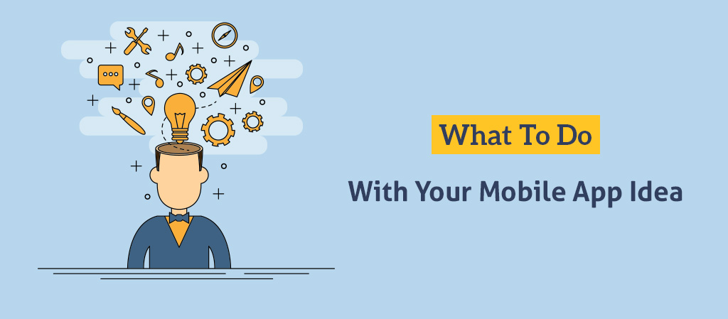 What to Do With Your Mobile App Idea?