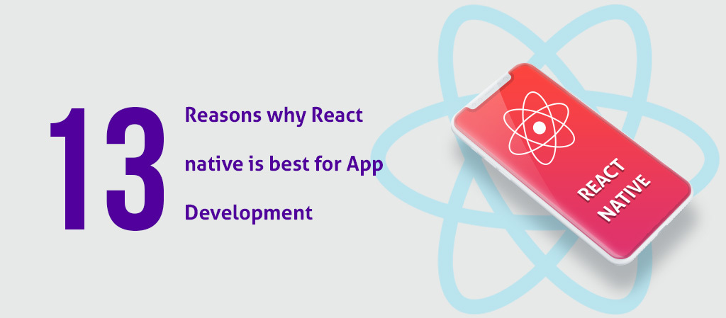 13 Reasons Why React Native should be considered for App Development
