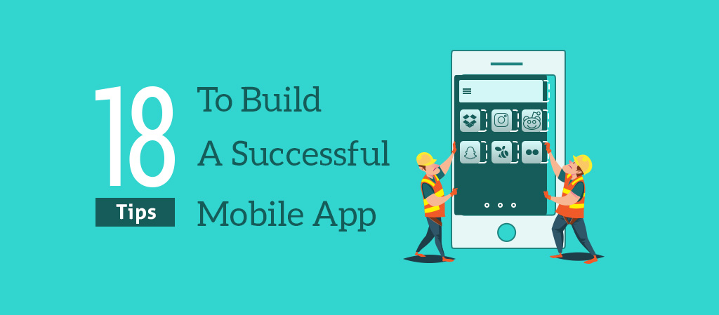 18 Tips to Build a Successful Mobile App