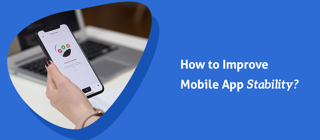 How to Improve Mobile App Stability?